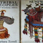 "Barbara Tyrrell's masterworks,  ""Tribal Peoples of Southern Africa"", 1976, recording the dress and beadwork of 26 tribes, and ""Suspicion Is My Name"",1971,  a superbly illustrated memoir of  the many years she lived among the fascinating Bhaca people of Natal."